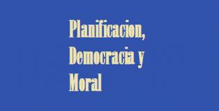 planificacion, democracia y moral